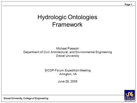 Hydrologic Ontologies Framework Michael Piasecki Department of Civil, Architectural, and Environmental Engineering Drexel University SICOP-Forum Expedition.