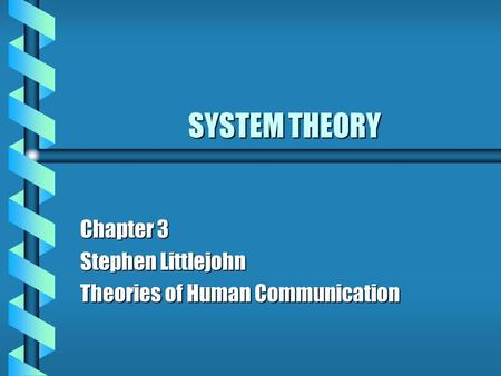 SYSTEM THEORY SYSTEM THEORY Chapter 3 Stephen Littlejohn Theories of Human Communication.