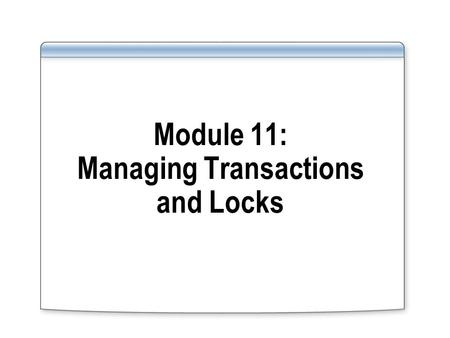 Module 11: Managing Transactions and Locks. Overview Overview of Transactions and Locks Managing Transactions Understanding SQL Server Locking Architecture.