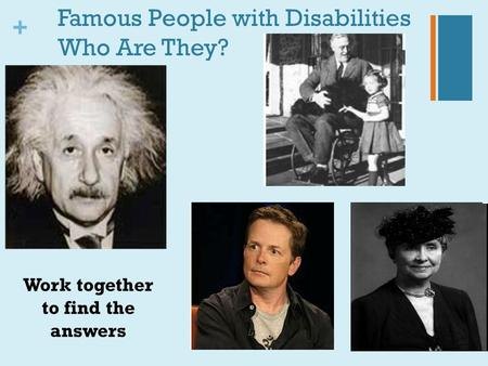 + Famous People with Disabilities Who Are They? Work together to find the answers.