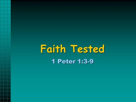 "Faith Tested 1 Peter 1:3-9. We Live and Walk By Faith John 8:24 ""Therefore I said to you that you will die in your sins; for if you do not believe that."