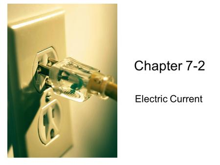Chapter 7-2 Electric Current. Electric Pressure (Voltage) Charges flow from high-voltage areas to low-voltage areas Think about it like water: water flows.