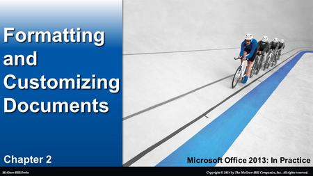 Microsoft Office 2013: In Practice Chapter 2 Formatting and Customizing Documents Copyright © 2014 by The McGraw-Hill Companies, Inc. All rights reserved.McGraw-Hill/Irwin.