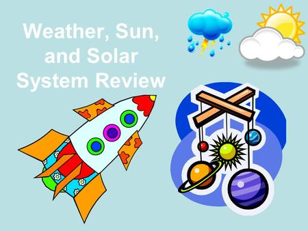 Weather, Sun, and Solar System Review. The main difference between a star and a planet is: A.Planets are a source of light and stars reflect light from.