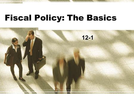 Fiscal Policy: The Basics 12-1. How big is the Government? To see how big of a role the government plays in the economy we need to see what percentage.