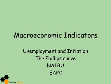 Macroeconomic Indicators Unemployment and Inflation The Phillips curve NAIRU EAPC.