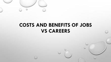 COSTS AND BENEFITS OF JOBS VS CAREERS. EVERYBODY IS DIFFERENT-THAT MEANS EVERYONE HAS DIFFERENT SKILLS Different individuals have different skills and.