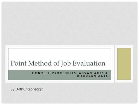 advantages disadvantages of job evaluation The advantages of job evaluation are as follow: job evaluation is: -objective and logical -it is fair, it eliminates any managerial bias -it is viewed favourably by i ndustrial tribunals.