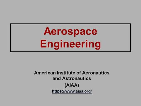 Aerospace Engineering American Institute of Aeronautics and Astronautics (AIAA) https://www.aiaa.org/