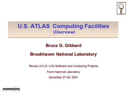 U.S. ATLAS Computing Facilities (Overview) Bruce G. Gibbard Brookhaven National Laboratory Review of U.S. LHC Software and Computing Projects Fermi National.