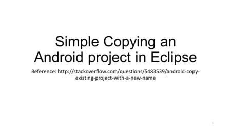 Simple Copying an Android project in Eclipse Reference:  existing-project-with-a-new-name 1.
