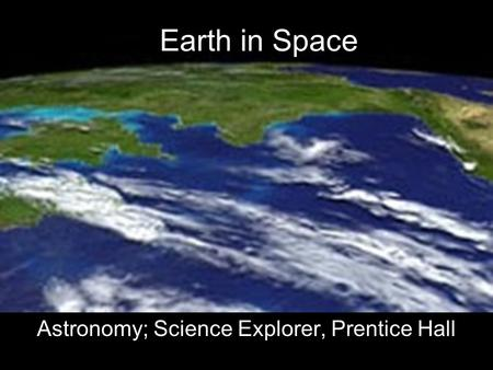 Earth in Space Astronomy; Science Explorer, Prentice Hall.