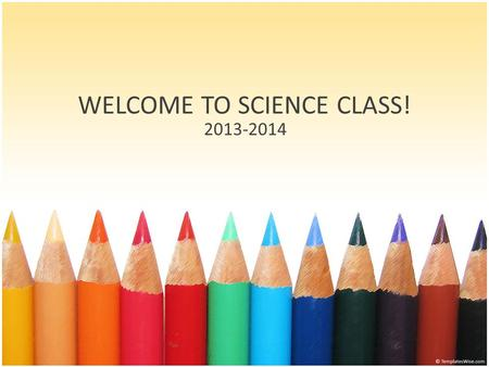WELCOME TO SCIENCE CLASS! 2013-2014. WELCOME TO SCIENCE CLASS! Please find the seat with your name on it. Get out your Science notebook, if you have it.
