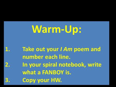 Warm-Up: Take out your I Am poem and number each line.