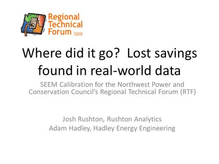 Where did it go? Lost savings found in real-world data SEEM Calibration for the Northwest Power and Conservation Council's Regional Technical Forum (RTF)