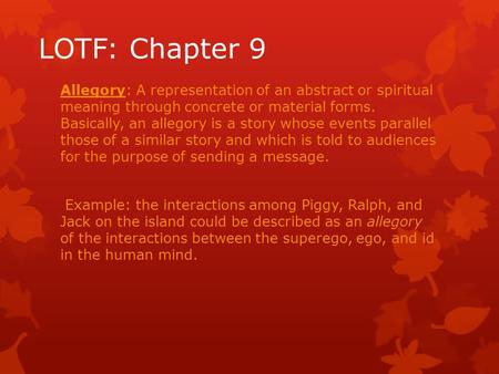 LOTF: Chapter 9 Allegory: A representation of an abstract or spiritual meaning through concrete or material forms. Basically, an allegory is a story whose.