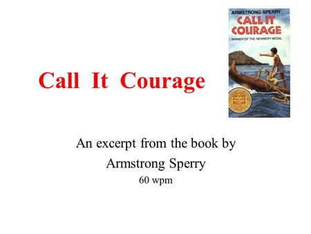Call It Courage An excerpt from the book by Armstrong Sperry 60 wpm.