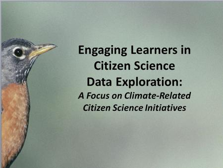 Engaging Learners in Citizen Science Data Exploration: A Focus on Climate-Related Citizen Science Initiatives.