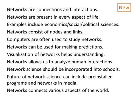 Networks are connections and interactions. Networks are present in every aspect of life. Examples include economics/social/political sciences. Networks.