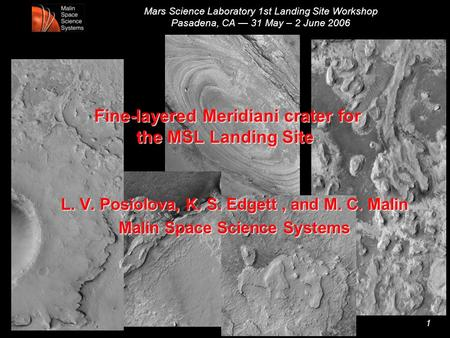 Mars Science Laboratory 1st Landing Site Workshop Pasadena, CA — 31 May – 2 June 2006 1 Fine-layered Meridiani crater for the MSL Landing Site L. V. Posiolova,