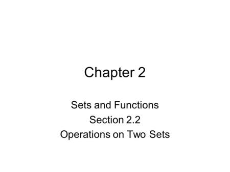 Chapter 2 Sets and Functions Section 2.2 Operations on Two Sets.