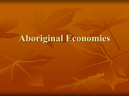 Aboriginal Economies. Outcomes D1 investigate the economic systems of Aboriginal societies in North America D1 investigate the economic systems of Aboriginal.