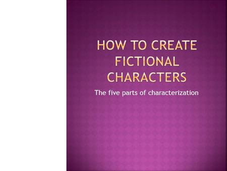 The five parts of characterization.  What does your character look like?  Does she have black hair and blue eyes?  Is he short with wispy hair and.
