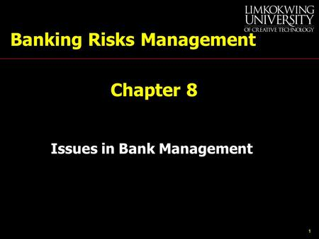 1 Banking Risks Management Chapter 8 Issues in Bank Management.