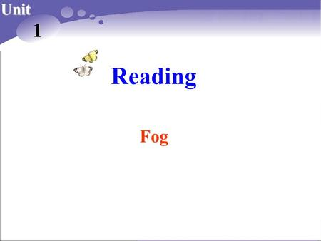 Reading Unit 1 Fog. What's the weather like in this picture?