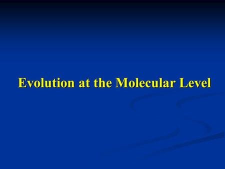 Evolution at the Molecular Level. Outline Evolution of genomes Evolution of genomes Review of various types and effects of mutations Review of various.