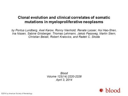 Clonal evolution and clinical correlates of somatic mutations in myeloproliferative neoplasms by Pontus Lundberg, Axel Karow, Ronny Nienhold, Renate Looser,