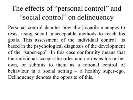 "The effects of ""personal control"" and ""social control"" on delinquency Personal control denotes how the juvenile manages to resist using social unacceptable."