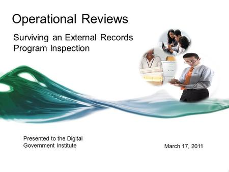 Operational Reviews Surviving an External Records Program Inspection March 17, 2011 Presented to the Digital Government Institute.