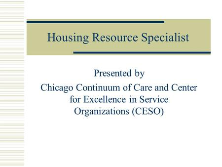 Housing Resource Specialist Presented by Chicago Continuum of Care and Center for Excellence in Service Organizations (CESO)