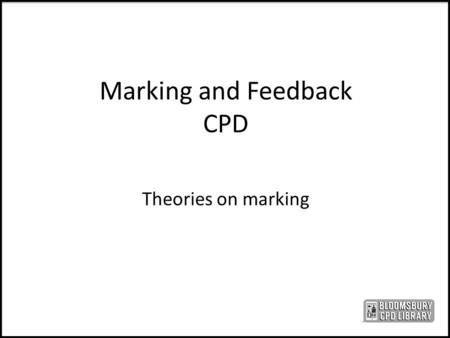 Marking and Feedback CPD Theories on marking. Expectations and ground rules Respect the views of others Give everyone space to make a contribution All.