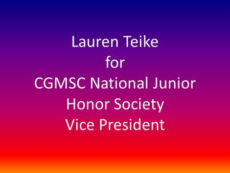 Lauren Teike for CGMSC National Junior Honor Society Vice President.