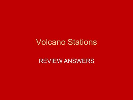 "Volcano Stations REVIEW ANSWERS. ANSWER 1.Why are volcanoes considered a ""window"" into the Earth's interior? They allow us to study material that comes."