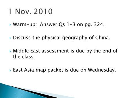  Warm-up: Answer Qs 1-3 on pg. 324.  Discuss the physical geography of China.  Middle East assessment is due by the end of the class.  East Asia map.