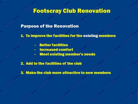 Footscray Club Renovation Purpose of the Renovation 1.To improve the facilities for the existing members - Better facilities -Increased comfort -Meet existing.