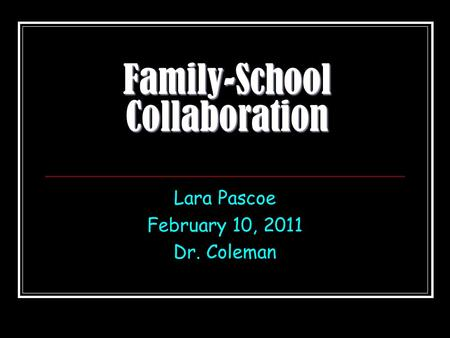 Family-School Collaboration Lara Pascoe February 10, 2011 Dr. Coleman.