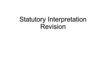 Statutory Interpretation Revision. Possible Exam Questions Knowledge and Understanding Describe the literal rule of statutory interpretation Describe.