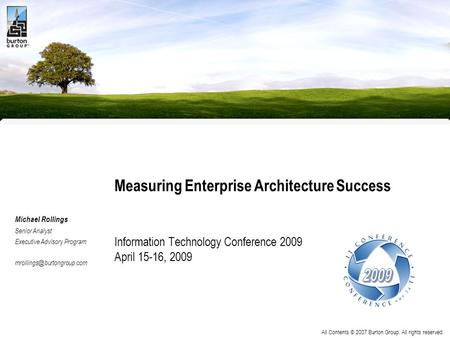 All Contents © 2007 Burton Group. All rights reserved. Measuring Enterprise Architecture Success Information Technology Conference 2009 April 15-16, 2009.