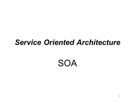 1 Service Oriented Architecture SOA. 2 Service Oriented Architecture (SOA) Definition  SOA is an architecture paradigm that is gaining recently a significant.