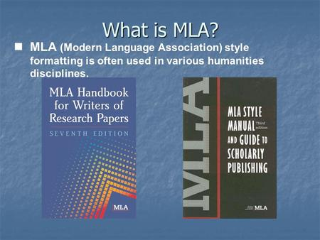 What is MLA? MLA (Modern Language Association) style formatting is often used in various humanities disciplines.