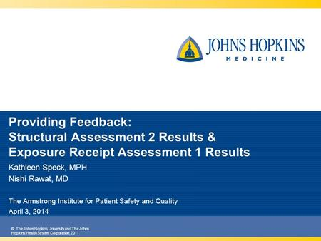 © The Johns Hopkins University and The Johns Hopkins Health System Corporation, 2011 Providing Feedback: Structural Assessment 2 Results & Exposure Receipt.