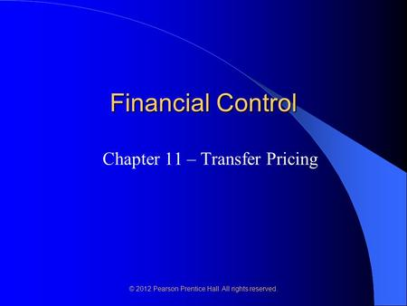 © 2012 Pearson Prentice Hall. All rights reserved. Financial Control Chapter 11 – Transfer Pricing.