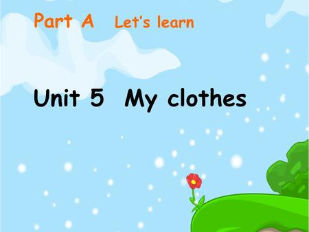 Unit 5 My clothes Part A Let's learn. Yes, let's go shopping today. clothes Do you like shopping?