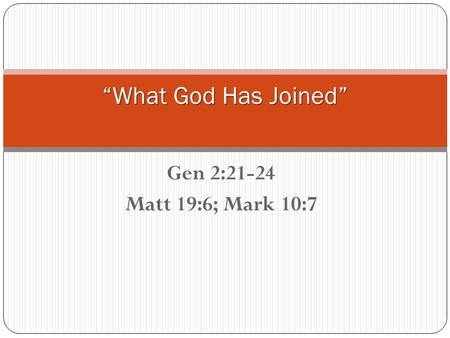 "Gen 2:21-24 Matt 19:6; Mark 10:7 ""What God Has Joined"""