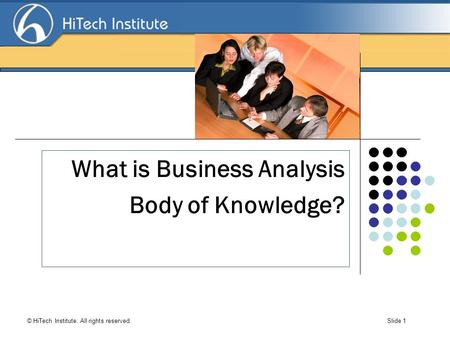 Search Engine Optimization © HiTech Institute. All rights reserved. Slide 1 Click to edit Master title style What is Business Analysis Body of Knowledge?