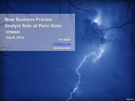 New Business Process Analyst Role at Penn State ITPMWG July 8, 2011 Jim Taylor 814-865-0681.